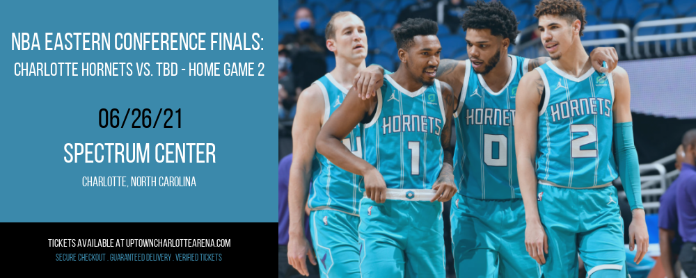 NBA Eastern Conference Finals: Charlotte Hornets vs. TBD - Home Game 2 (Date: TBD - If Necessary) [CANCELLED] at Spectrum Center