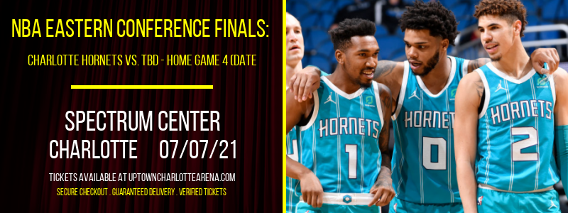 NBA Eastern Conference Finals: Charlotte Hornets vs. TBD - Home Game 4 (Date: TBD - If Necessary) [CANCELLED] at Spectrum Center