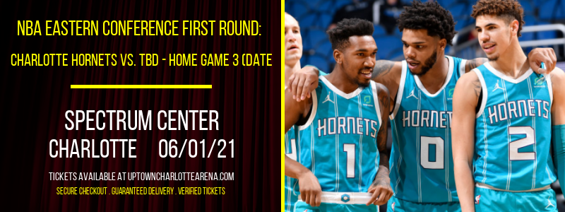 NBA Eastern Conference First Round: Charlotte Hornets vs. TBD - Home Game 3 (Date: TBD - If Necessary) [CANCELLED] at Spectrum Center