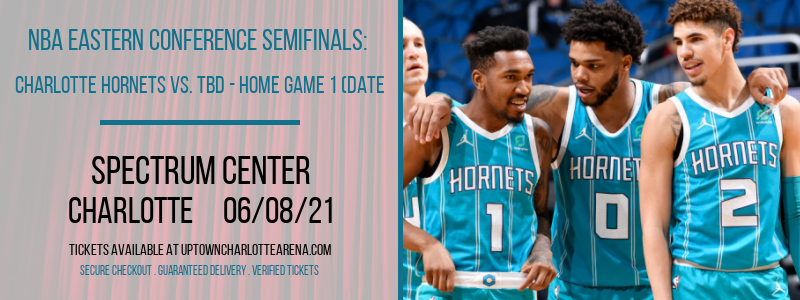 NBA Eastern Conference Semifinals: Charlotte Hornets vs. TBD - Home Game 1 (Date: TBD - If Necessary) [CANCELLED] at Spectrum Center